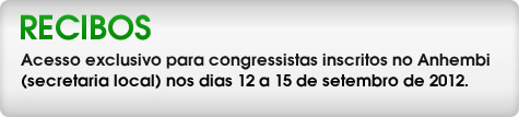 Acesso exclusivo para congressistas inscritos no Anhembi (secretaria local) nos dias 12 a 15 de setembro de 2012
